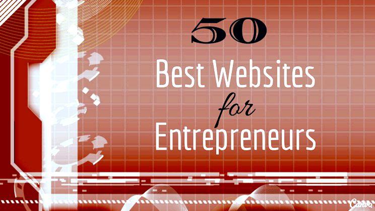 50 best websites for entrepreneurs entrepreneurs, you