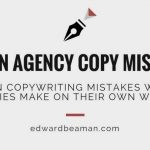 7 common copywriting mistakes website design agencies make by themselves websites – edward beaman copywriter